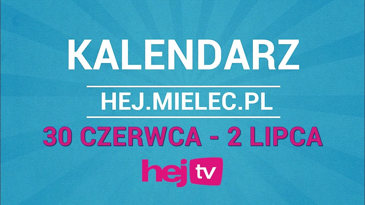 Kalendarz hej.mielec.pl TV: 30 czerwca – 2 lipca