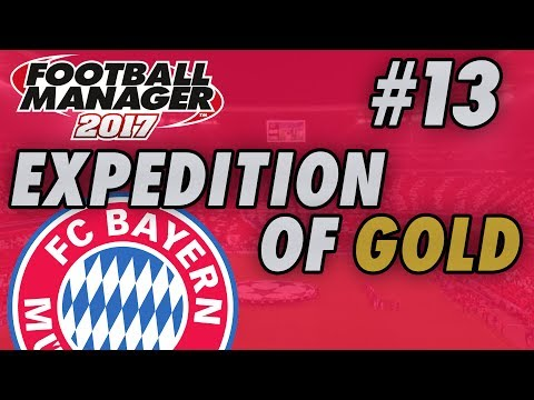 Bayern Munich FM17 - EXPEDITION OF GOLD - Part 13 - THE LAST ONE - Football Manager 2017