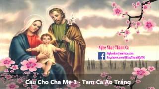 Cầu Cho Cha Mẹ 1 - Tam Ca Áo Trắng