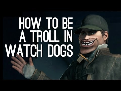 How To Be A Troll in Watch Dogs