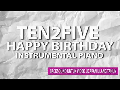 BackSound Video Ucapan Ulang Tahun || Ten2Five Happy Birthday Piano Instrumental