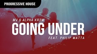 MV & Alpha KR3W - Going Under (ft. Philip Matta)