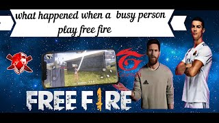 what happened when a busy person play free fire#part1 ..Arjun Gaming