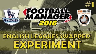 English Leagues Swapped! | Part 1 | Football Manager 2016 Experiment