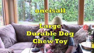oneisall Large Durable Dog Chew Toy Review