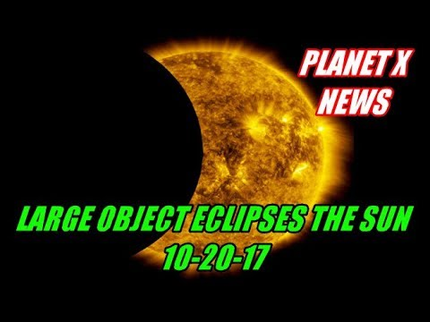 PLANET X NEWS - LARGE OBJECT ECLIPSES THE SUN 10-20-17