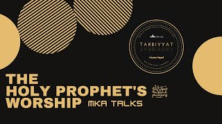 MKA Talks - The Worship of the Holy Prophet ﷺ | November 2020