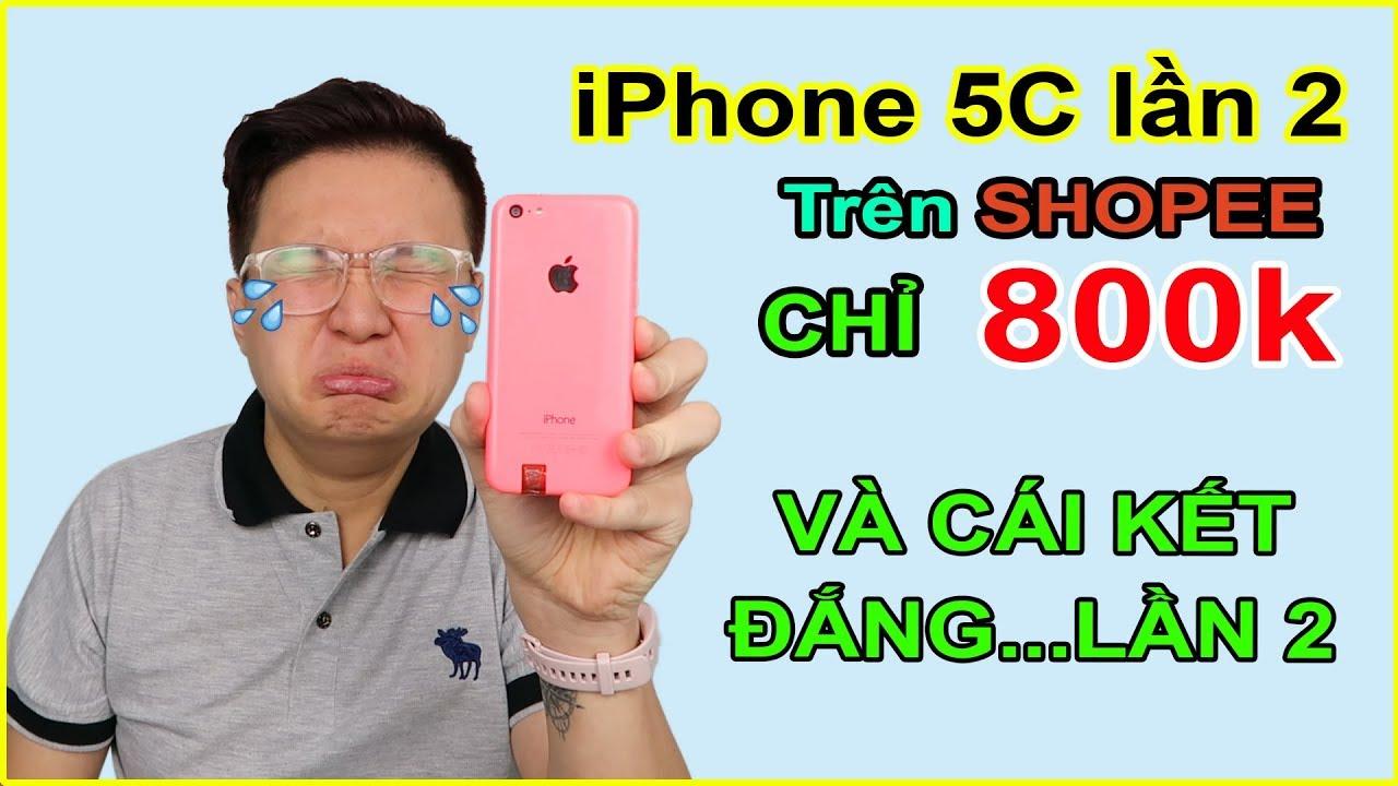 Thử mua iPhone 5C Lần 2 giá 800k trên LAZADA, SHOPEE. Và cái kết thật đắng lòng! | MUA HÀNG ONLINE