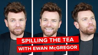 Spilling The Tea With Ewan McGregor