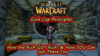 World of Warcraft Millionaire: Gold Cap Principles. How the Rich GOT Rich, & You Can Too