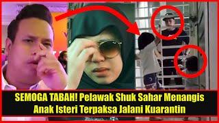 SEMOGA TABAH! Pelawak Shuk Sahar MENANGIS Anak Isteri Terpaksa Jalani Kuarantin