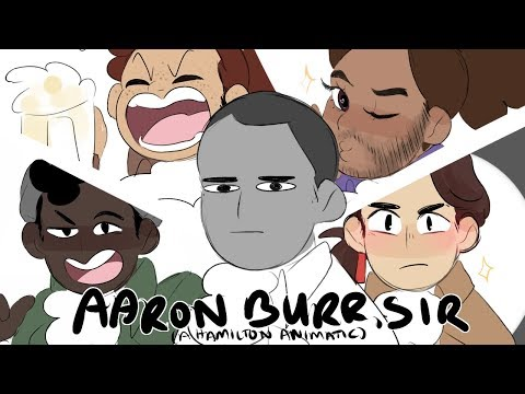 ☆ AARON BURR, SIR ☆ (Hamilton Animatic)