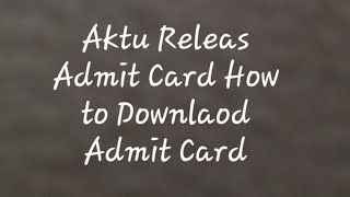 Admit Card | How To Download Admit card of aktu | AKTU released admit card