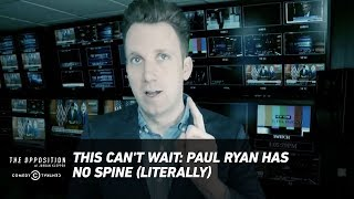 This Can't Wait: Paul Ryan Has No Spine (Literally) - The Opposition w/ Jordan Klepper