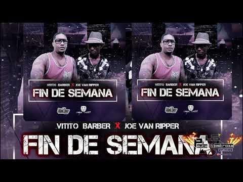 Vitito Barber X Joe Van Ripper   Fin De Semana (Audio Oficcial)