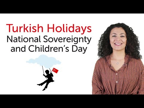 Turkish Holidays - National Sovereignty and Children's Day - Ulusal Egemenlik ve Çocuk Bayramı