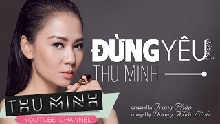 Đừng Yêu - Thu Minh [Official Lyric Video]