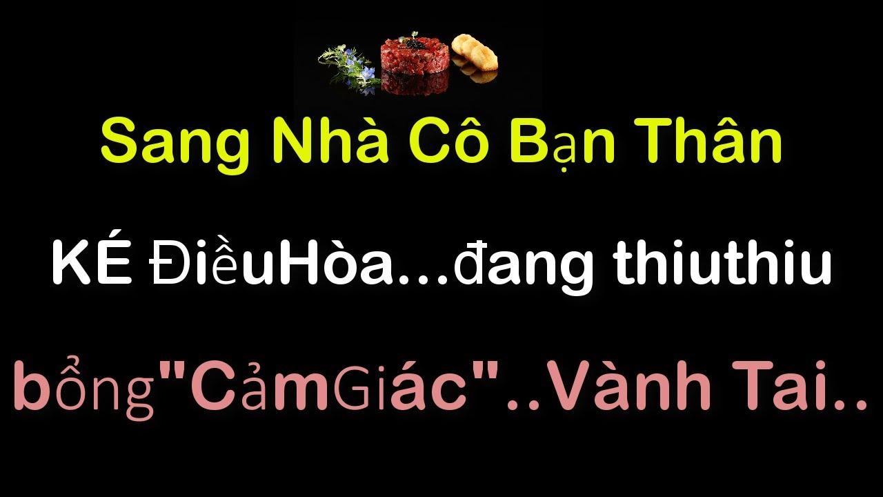 """📌Tâm sự:Sang Nhà Cô Bạn Thân KÉ ĐiềuHòa...đang ThiuThiu bỗng""""CảmGiác"""" Vành Tai.Hãy nói cùng tôi"""