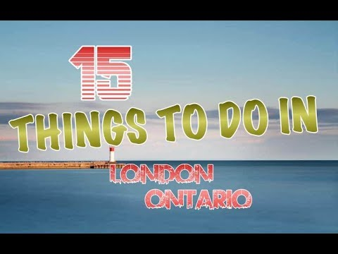 Top 15 Things To Do In London, Ontario, Canada