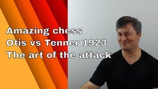 Amazing chess combinations| Otis vs Tenner 1923| The art of the attack