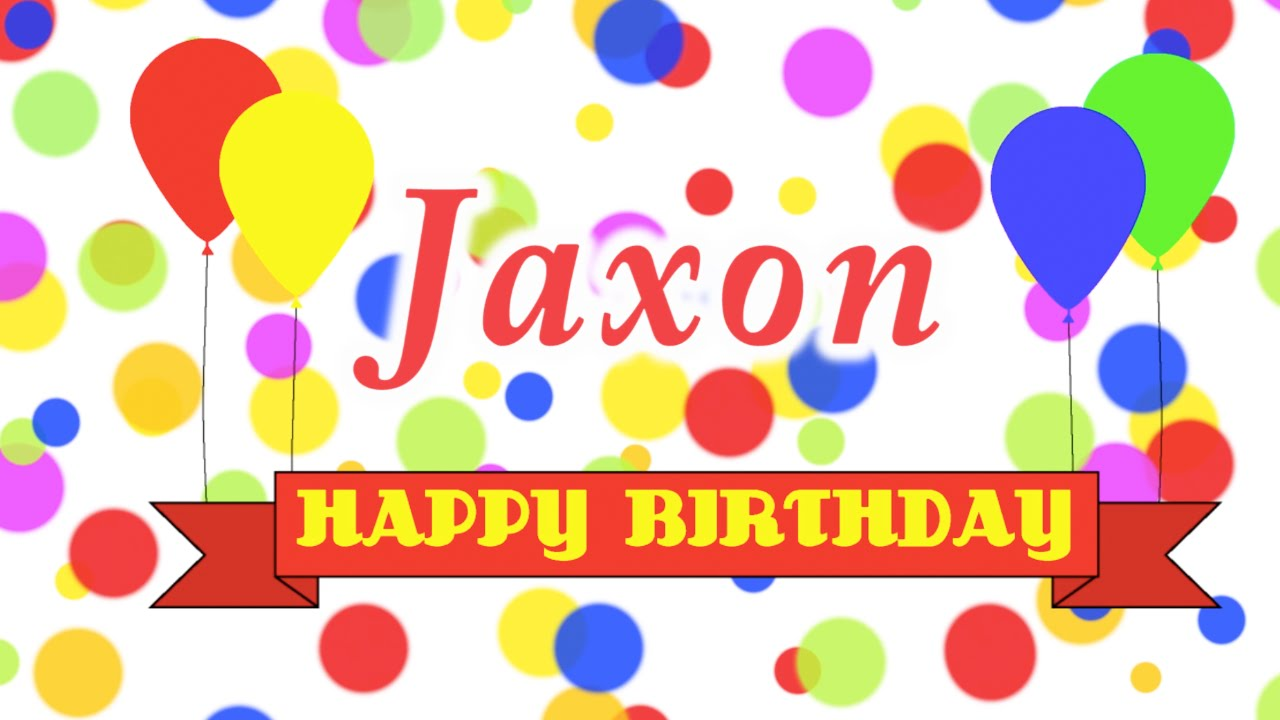 Happy Birthday Jaxon Song