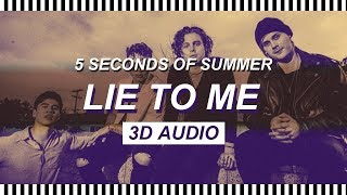 [3D AUDIO] LIE TO ME - 5 SECONDS OF SUMMER
