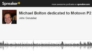 Michael Bolton dedicated to Motown P2 (made with Spreaker)
