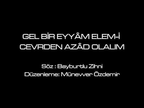 Gel Bir Eyyâm Elem-i Cevrden Azâd Olalım  / Münevver Özdemir