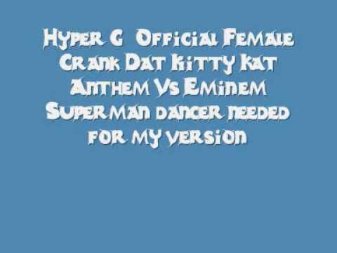 Hyper G - Official Female Crank Dat Kitty Kat Anthem Vs Eminem Superman (dancer needed for my version)