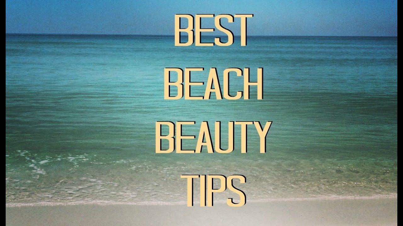 Best Beach Beauty Tips!
