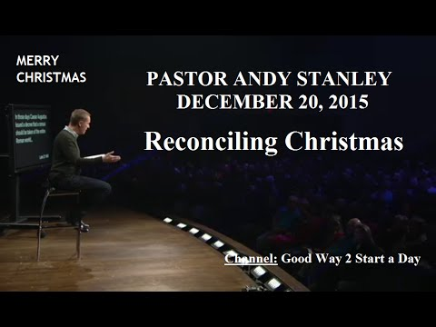 Andy Stanley 2015, Reconciling Christmas -- Dec 20, 2015