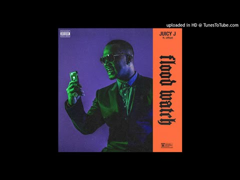 Juicy J - Flood Watch (Feat. Offset)