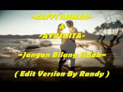 RAFFI AHMAD feat AYUSHITA_Jangan Bilang Tidak ( Edit Version By Randy )
