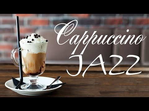 Cappuccino JAZZ Music - Tender Coffee Bossa Nova JAZZ For Good Morning & Relaxing