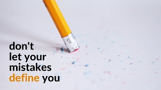 Don't let your mistakes define you