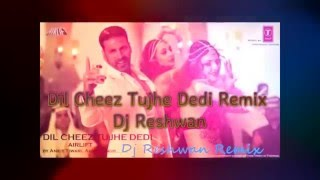 Dil Cheez Tujhe Dedi Remix Dj Reshwan.mp3