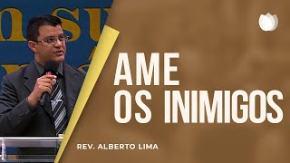Ame os inimigos | Rev. Alberto Lima