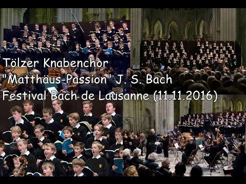"Tölzer Knabenchor ""Matthäus-Passion"" (BWV 244) J. S. Bach (Festival Bach de Lausanne 11.11.2016)"