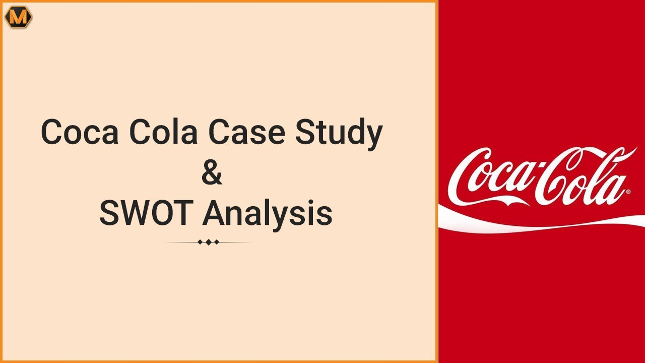 coca-cola case study with swot analysis This document provides the swot analysis of coca cola which is helpful in the marketing topic of business case studies.