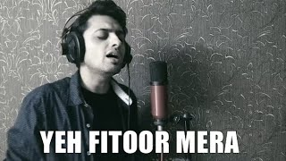Yeh Fitoor Mera | Fitoor | Cover - Tushar Joshi