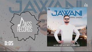Jawani  | (Full Song) | Kirpal Sandhu |  New Punjabi Songs 2018 | Latest Punjabi Songs 2018