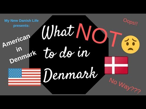 Top 10 Things NOT to do in Denmark/ Thoughts on Danish Culture