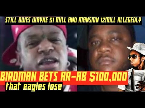 Birdman BETS $100,000 with AR-AB That Patriots BEAT Eagles,  AMID owing Lil Wayne MILLIONS Allegedly