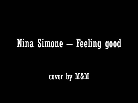 M&M -  Feeling good (Nina Simone) with lyrics