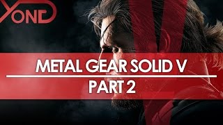 Metal Gear Solid V: The Phantom Pain - PHANTOM LIMBS - YongPlay #2