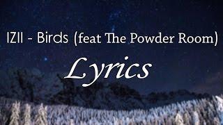 IZII Birds Feat The Powder Room Lyrics