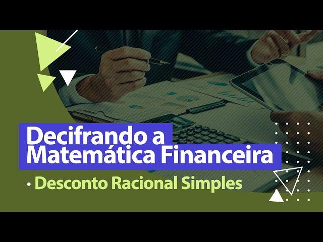 DESCONTO RACIONAL SIMPLES - Matemática Financeira