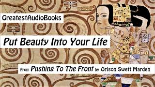 PUT BEAUTY INTO YOUR LIFE (51) by Orison Swett Marden - AudioBook Chapter 51 | GreatestAudioBooks
