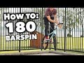 How To: 180 BARSPIN on a BMX BIKE!