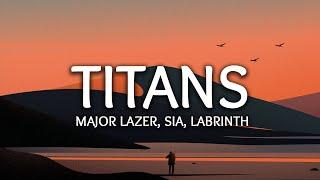 Major Lazer ‒ Titans ft. Sia & Labrinth (Lyrics)